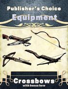 Publisher's Choice -Equipment: Crossbows (plus 1 Bow)