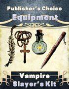 Publisher's Choice -Equipment: Vampire Slayer Kit