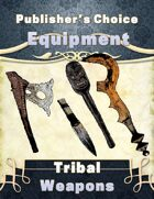 Publisher's Choice -Equipment: Tribal Weapons
