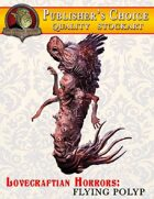 Publisher's Choice -Lovecraftian Horrors: Flying Polyp