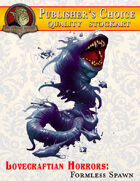 Publisher's Choice -Lovecraftian Horrors: Formless Spawn