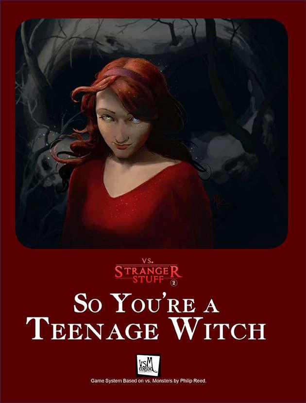 vs  Stranger Stuff: Season 2 - So You're a Teenage Witch - Fat Goblin Games  | VsM Engine | DriveThruRPG com