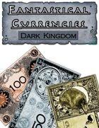 Fantastical Currencies - Dark Kingdom Edition