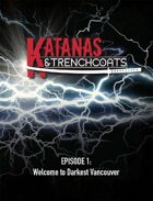 Katanas & Trenchcoats, Episode 1: Welcome to Darkest Vancouver