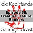 Episode 58: Creature Feature: Bankers