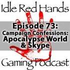 Episode 73: Campaign Confessions: Apocalypse World & Skype