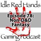 Episode 78: Non-D&D Fantasy