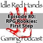 Episode 80: RPG Rookies: First Step