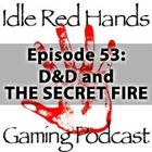 Episode 53: D&D and THE SECRET FIRE
