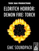 Game Masters Soundpack: Eldritch Horror: Demon Fire: Torch