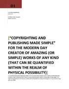 Copyrighting and Publishing Made Simple: FOR THE MODERN DAY CREATOR OF AMAZING (OR SIMPLE) WORKS OF ANY KIND (THAT CAN BE QUANTIFIED WITHIN THE REALM OF PHYSICAL POSSIBILITY)- SUPERIOR EDITION