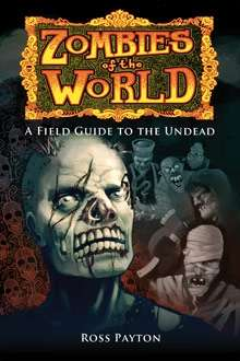 Zombies of the World: A Field Guide to the Undead
