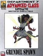 Dept. 7 Adv. Class Update: Grendel Spawn