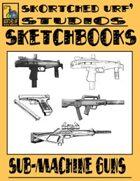 Skortched Urf' Studios Sketchbook: Sub-Machine Guns