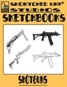 Skortched Urf' Studios Sketchbook: Shotguns