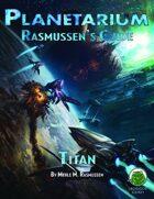 Planetarium - Rasmussen's Guide: Titan