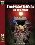 Encephalon Gorgers on the Moon (5e)