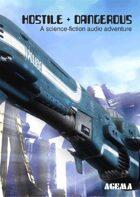 Hostile and Dangerous science-fiction - the sci-fi audio adventure!