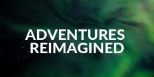 Adventures Reimagined