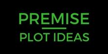 Premise: Plot Ideas
