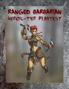 The Ranged Barbarian (Heroic Tier Playtest)