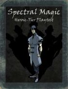 Spectral Magic (Heroic Tier Playtest)