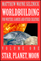 Worldbuilding For Writers, Gamers and Other Creators Volume One: Star, Planet, Moon