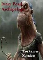 Ivory Pearl Archipelago: The Reaver Kingdom