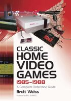 Classic Home Video Games, 1985–1988: A Complete Reference Guide