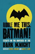 Riddle Me This, Batman!: Essays on the Universe of the Dark Knight