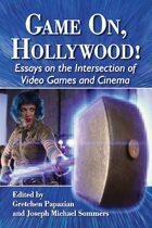 Game On, Hollywood!: Essays on the Intersection of Video Games and Cinema