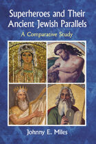 Superheroes and Their Ancient Jewish Parallels: A Comparative Study