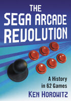 The Sega Arcade Revolution: A History in 62 Games
