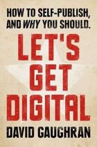 Let's Get Digital: How To Self-Publish, And Why You Should (Mobi)