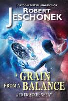 A Grain From A Balance: A Trek Screenplay