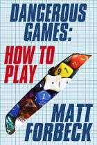 Dangerous Games: How to Play