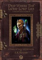 Deep Where the Liche-Lord Lies - A Descent into Horror