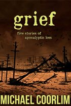 Grief: Six Stories of Apocalyptic Loss