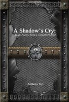 A Shadow's Cry: Dark Poetry from a Troubled Mind