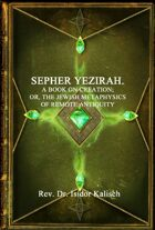 The Kabbalah, Sepher Yezirah. A Book on Creation.