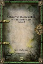 A History of the Inquisition of the Middle Ages Volume I