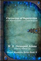 Curiosities of Superstition: Occult Mysteries Series Book II