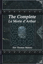 The Complete Le Morte d'Arthur