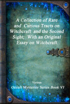 A Collection of Rare and Curious Tracts on Witchcraft and the Second Sight; With an Original Essay on Witchcraft.