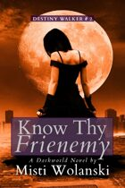 Know Thy Frienemy (Destiny Walker: Book #2)
