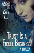Trust Is a Fickle Business: a novella (displaced shadows 002)