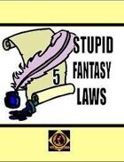 Stupid Fantasy Laws, Vol. 5