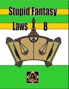 Stupid Fantasy Laws, Vol. 8
