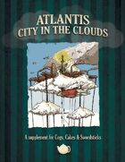 Cogs, Cakes & Swordsticks: Atlantis - City In the Clouds