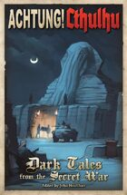 Achtung! Cthulhu - Fiction - Dark Tales from the Secret War